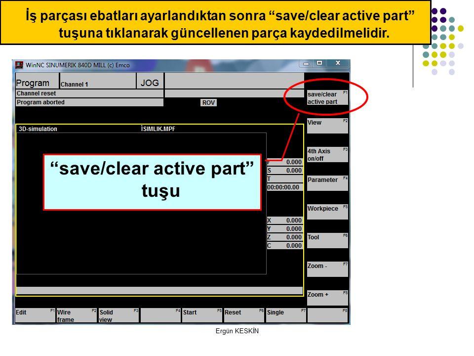 Ergün KESKİN İş parçası ebatları ayarlandıktan sonra save/clear active part tuşuna tıklanarak güncellenen parça kaydedilmelidir.
