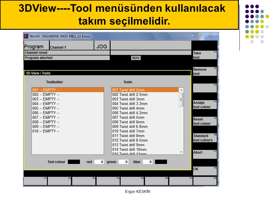 Ergün KESKİN 3DView----Tool menüsünden kullanılacak takım seçilmelidir.