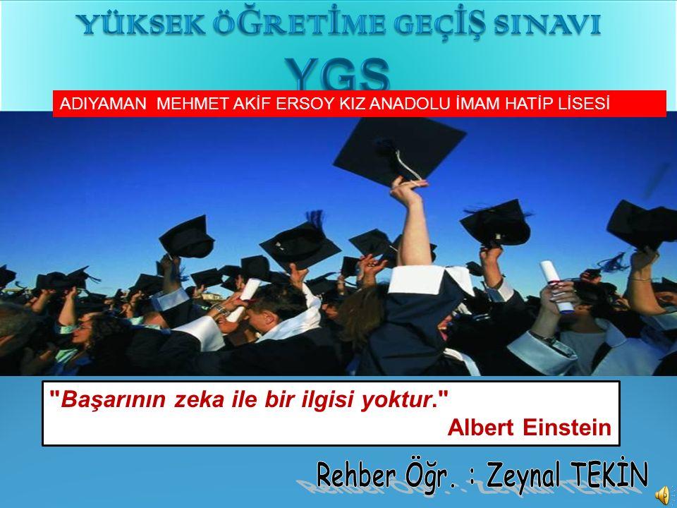 Başarının zeka ile bir ilgisi yoktur. Albert Einstein ADIYAMAN MEHMET AKİF ERSOY KIZ ANADOLU İMAM HATİP LİSESİ