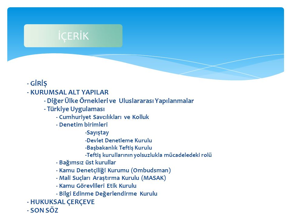 - GİRİŞ - KURUMSAL ALT YAPILAR - Diğer Ülke Örnekleri ve Uluslararası Yapılanmalar - Türkiye Uygulaması - Cumhuriyet Savcılıkları ve Kolluk - Denetim
