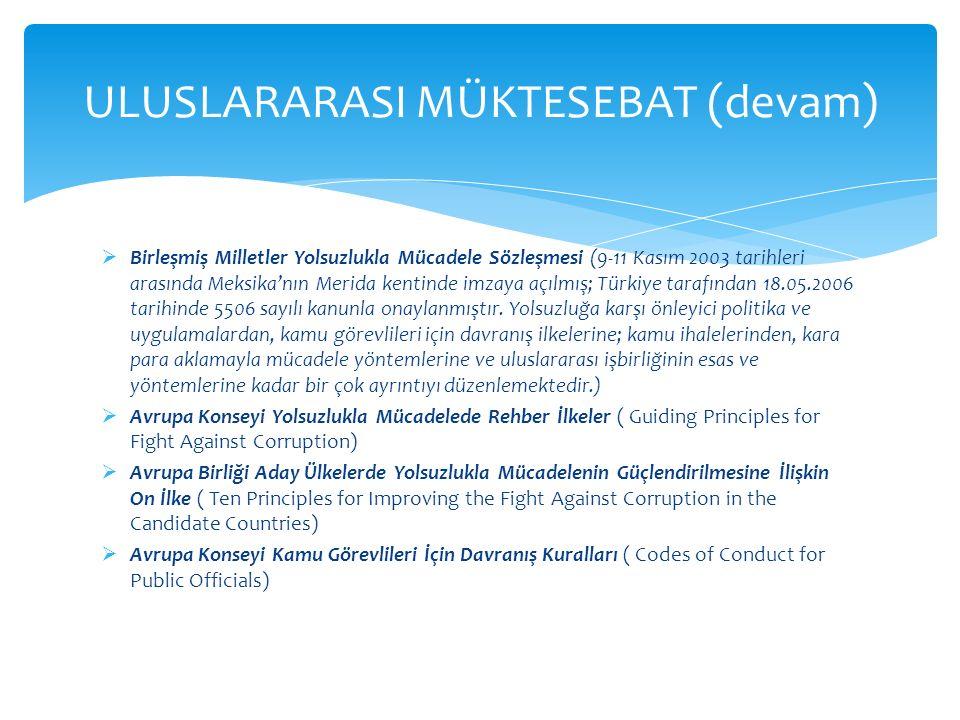  Birleşmiş Milletler Yolsuzlukla Mücadele Sözleşmesi (9-11 Kasım 2003 tarihleri arasında Meksika'nın Merida kentinde imzaya açılmış; Türkiye tarafınd