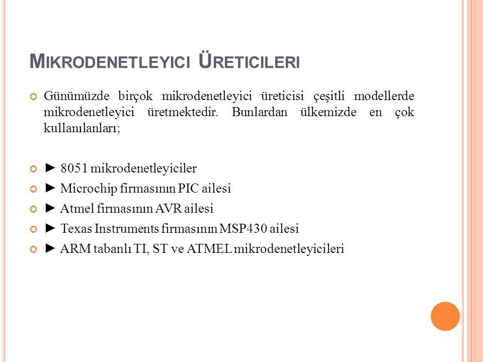 M IKRODENETLEYICI Ü RETICILERI Günümüzde birçok mikrodenetleyici üreticisi çeşitli modellerde mikrodenetleyici üretmektedir.