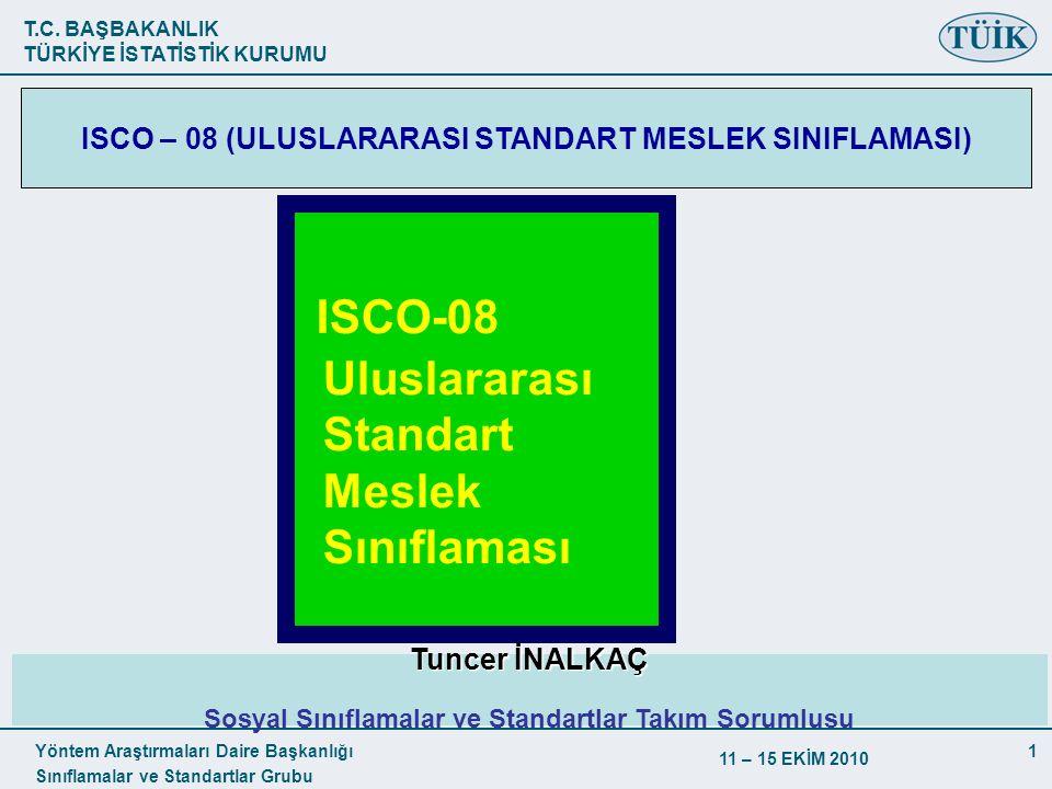 T.C. BAŞBAKANLIK TÜRKİYE İSTATİSTİK KURUMU Yöntem Araştırmaları Daire Başkanlığı Sınıflamalar ve Standartlar Grubu 11 – 15 EKİM 2010 1 ISCO-08 Uluslar