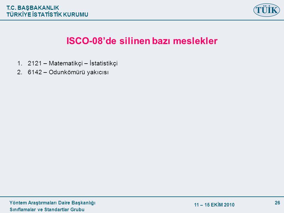 T.C. BAŞBAKANLIK TÜRKİYE İSTATİSTİK KURUMU Yöntem Araştırmaları Daire Başkanlığı Sınıflamalar ve Standartlar Grubu 11 – 15 EKİM 2010 26 ISCO-08'de sil