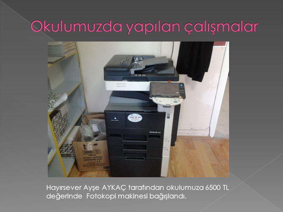 Hayırsever Ayşe AYKAÇ tarafından okulumuza 6500 TL değerinde Fotokopi makinesi bağışlandı.