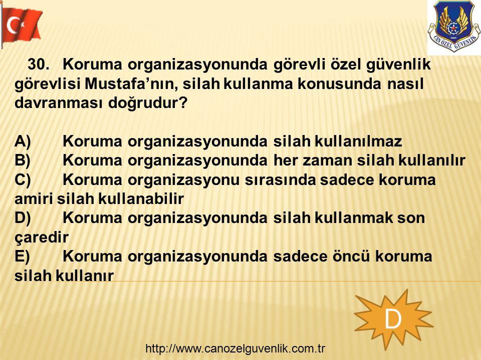 http://www.canozelguvenlik.com.tr D 30.Koruma organizasyonunda görevli özel güvenlik görevlisi Mustafa'nın, silah kullanma konusunda nasıl davranması