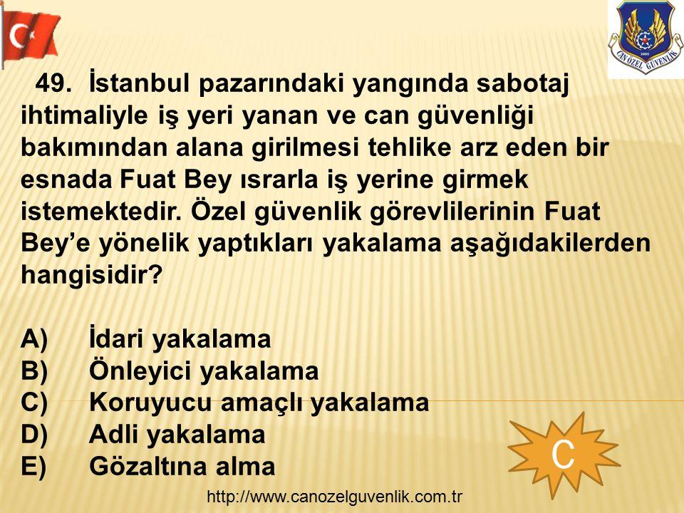 http://www.canozelguvenlik.com.tr C 49.İstanbul pazarındaki yangında sabotaj ihtimaliyle iş yeri yanan ve can güvenliği bakımından alana girilmesi teh