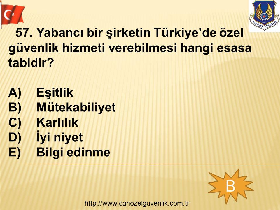 http://www.canozelguvenlik.com.tr B 57.Yabancı bir şirketin Türkiye'de özel güvenlik hizmeti verebilmesi hangi esasa tabidir? A)Eşitlik B)Mütekabiliye