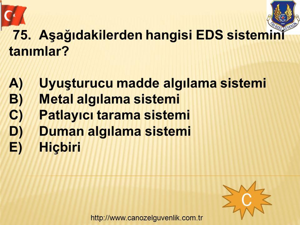 http://www.canozelguvenlik.com.tr C 75.Aşağıdakilerden hangisi EDS sistemini tanımlar? A)Uyuşturucu madde algılama sistemi B)Metal algılama sistemi C)