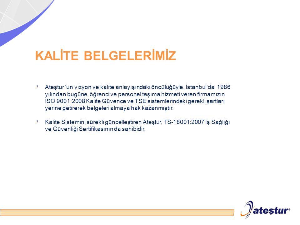 KALİTE BELGELERİMİZ Ateştur 'un vizyon ve kalite anlayışındaki öncülüğüyle, İstanbul'da 1986 yılından bugüne, öğrenci ve personel taşıma hizmeti veren