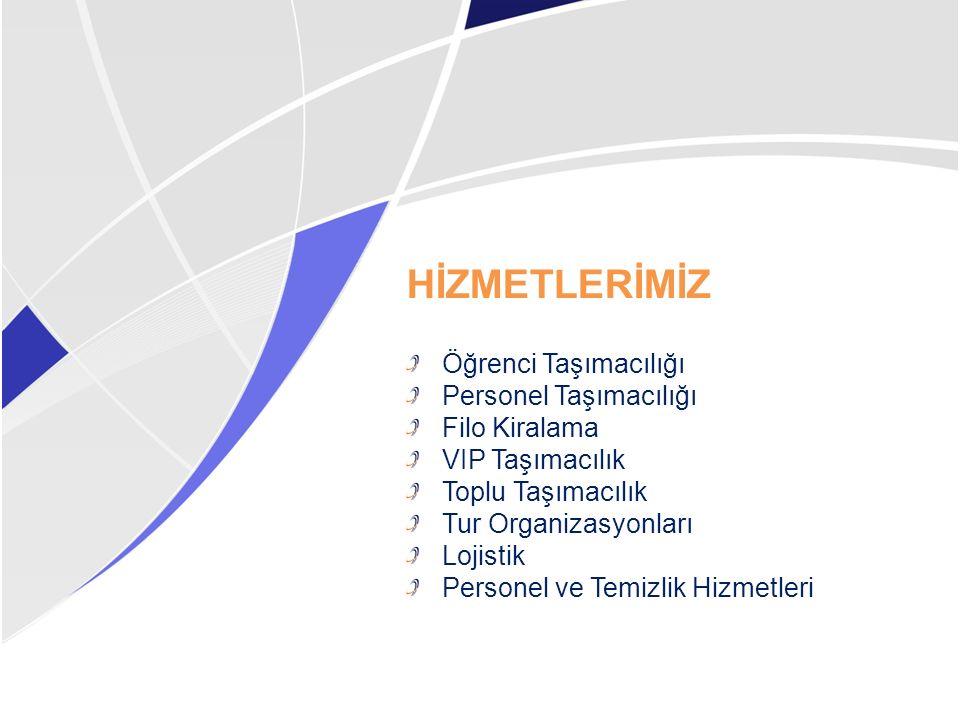 HİZMETLERİMİZ Öğrenci Taşımacılığı Personel Taşımacılığı Filo Kiralama VIP Taşımacılık Toplu Taşımacılık Tur Organizasyonları Lojistik Personel ve Tem