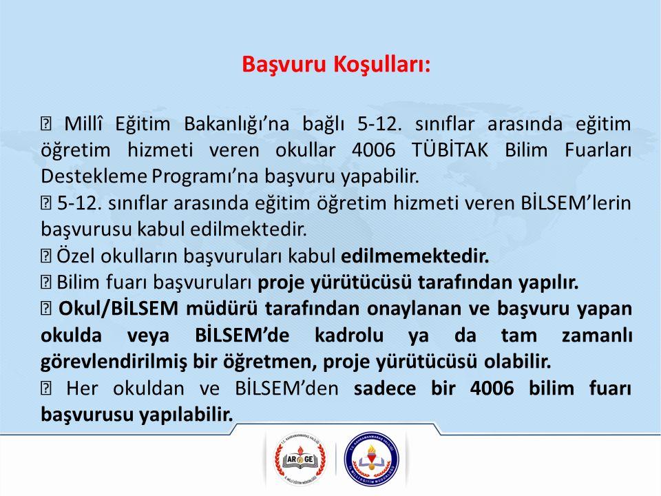 Başvuru Koşulları:  Millî Eğitim Bakanlığı'na bağlı 5-12. sınıflar arasında eğitim öğretim hizmeti veren okullar 4006 TÜBİTAK Bilim Fuarları Destekle