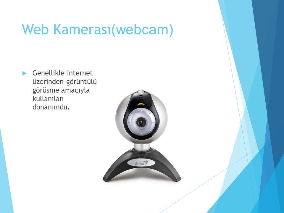Web Kamerası (webcam)  Genellikle internet üzerinden görüntülü görüşme amacıyla kullanılan donanımdır.