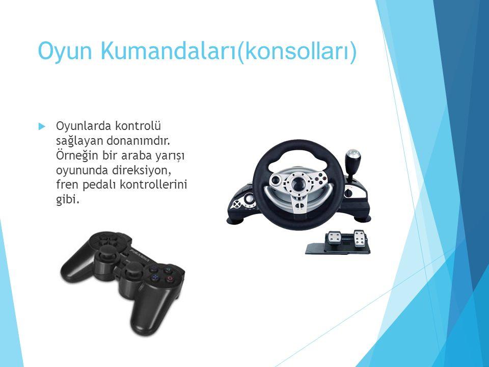 Oyun Kumandaları (konsolları)  Oyunlarda kontrolü sağlayan donanımdır. Örneğin bir araba yarışı oyununda direksiyon, fren pedalı kontrollerini gibi.