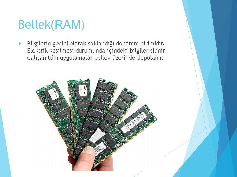 Bellek (RAM)  Bilgilerin geçici olarak saklandığı donanım birimidir. Elektrik kesilmesi durumunda içindeki bilgiler silinir. Çalışan tüm uygulamalar