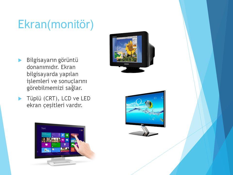 Ekran (monitör)  Bilgisayarın görüntü donanımıdır. Ekran bilgisayarda yapılan işlemleri ve sonuçlarını görebilmemizi sağlar.  Tüplü (CRT), LCD ve LE