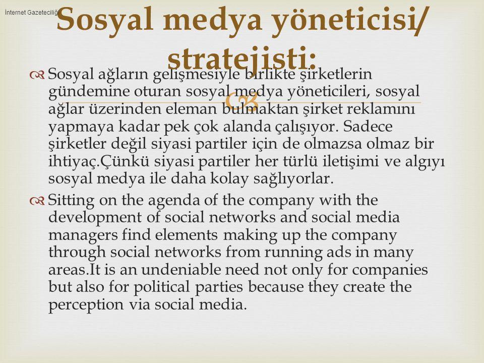   Sosyal ağların gelişmesiyle birlikte şirketlerin gündemine oturan sosyal medya yöneticileri, sosyal ağlar üzerinden eleman bulmaktan şirket reklamını yapmaya kadar pek çok alanda çalışıyor.