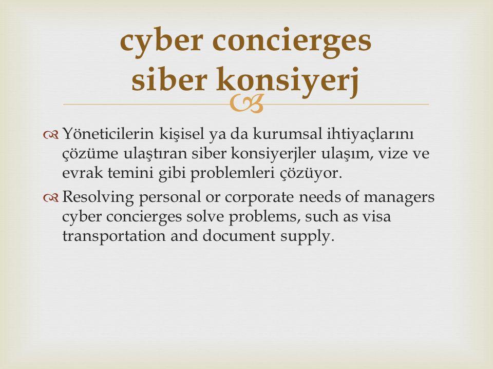   Yöneticilerin kişisel ya da kurumsal ihtiyaçlarını çözüme ulaştıran siber konsiyerjler ulaşım, vize ve evrak temini gibi problemleri çözüyor.
