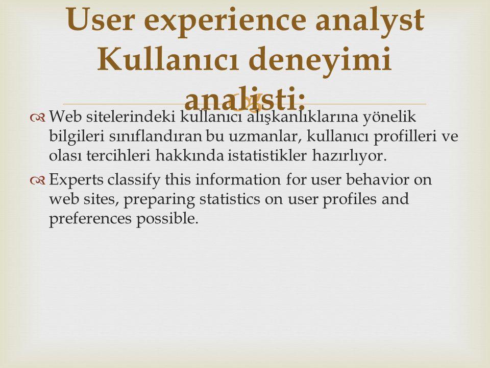   Web sitelerindeki kullanıcı alışkanlıklarına yönelik bilgileri sınıflandıran bu uzmanlar, kullanıcı profilleri ve olası tercihleri hakkında istatistikler hazırlıyor.