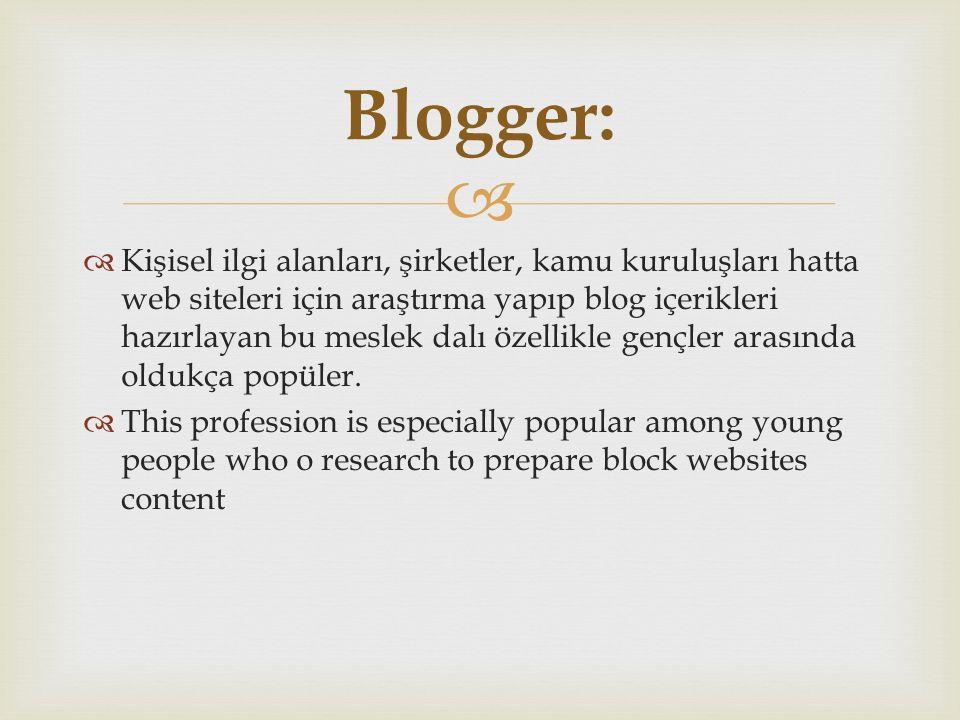   Kişisel ilgi alanları, şirketler, kamu kuruluşları hatta web siteleri için araştırma yapıp blog içerikleri hazırlayan bu meslek dalı özellikle gençler arasında oldukça popüler.