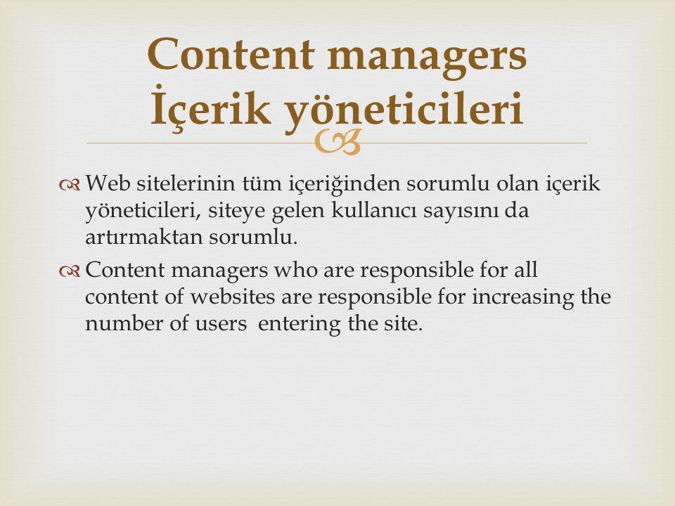   Web sitelerinin tüm içeriğinden sorumlu olan içerik yöneticileri, siteye gelen kullanıcı sayısını da artırmaktan sorumlu.