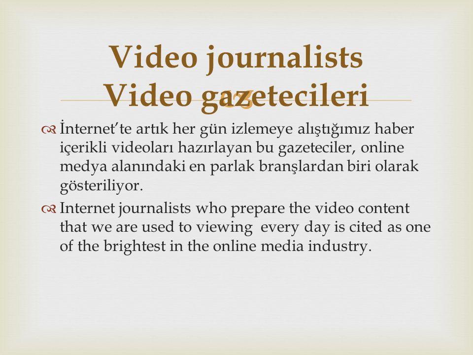   İnternet'te artık her gün izlemeye alıştığımız haber içerikli videoları hazırlayan bu gazeteciler, online medya alanındaki en parlak branşlardan biri olarak gösteriliyor.