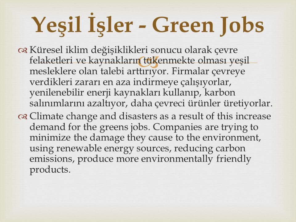   Küresel iklim değişiklikleri sonucu olarak çevre felaketleri ve kaynakların tükenmekte olması yeşil mesleklere olan talebi arttırıyor.
