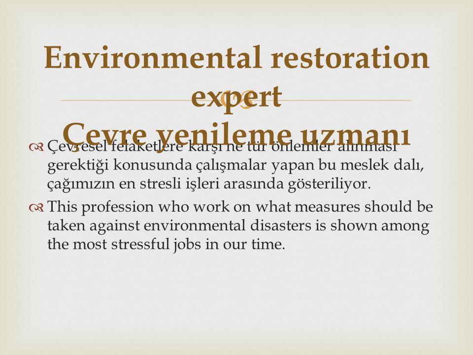   Çevresel felaketlere karşı ne tür önlemler alınması gerektiği konusunda çalışmalar yapan bu meslek dalı, çağımızın en stresli işleri arasında gösteriliyor.