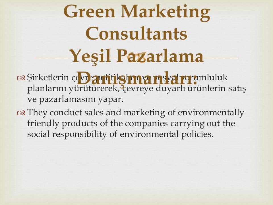   Şirketlerin çevre politikaları ve sosyal sorumluluk planlarını yürütürerek, çevreye duyarlı ürünlerin satış ve pazarlamasını yapar.