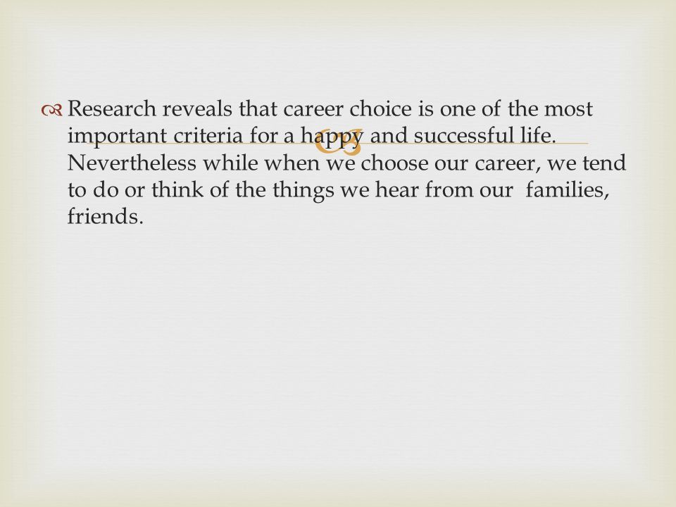   Research reveals that career choice is one of the most important criteria for a happy and successful life.