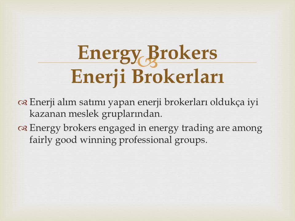   Enerji alım satımı yapan enerji brokerları oldukça iyi kazanan meslek gruplarından.