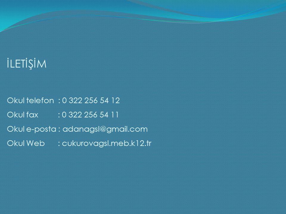 İLETİŞİM Okul telefon : 0 322 256 54 12 Okul fax : 0 322 256 54 11 Okul e-posta : adanagsl@gmail.com Okul Web : cukurovagsl.meb.k12.tr