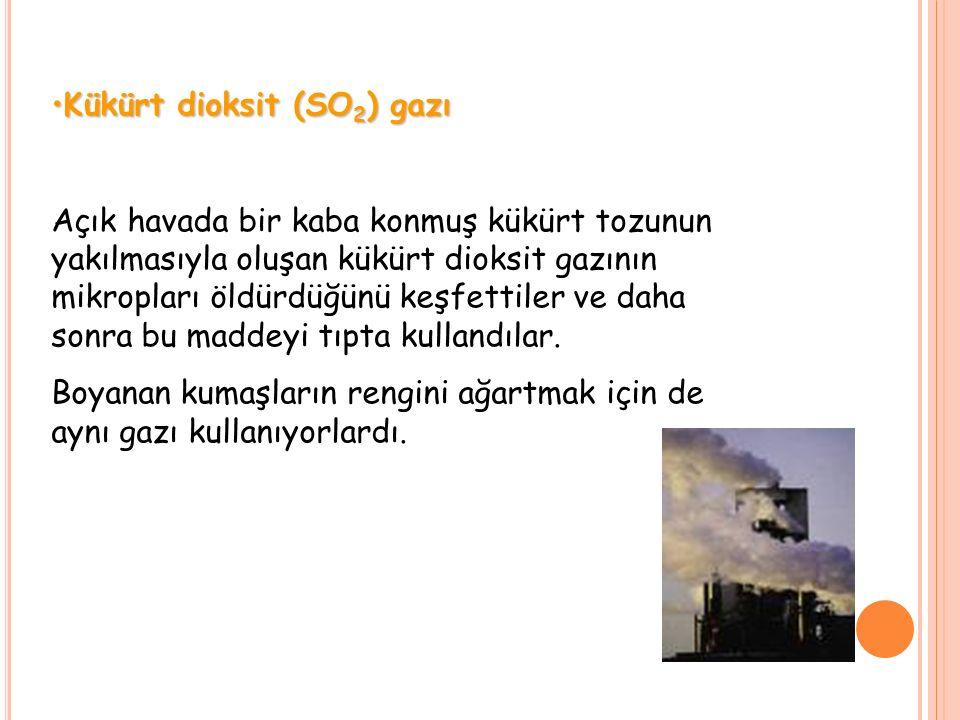 Kükürt dioksit (SO 2 ) gazıKükürt dioksit (SO 2 ) gazı Açık havada bir kaba konmuş kükürt tozunun yakılmasıyla oluşan kükürt dioksit gazının mikroplar