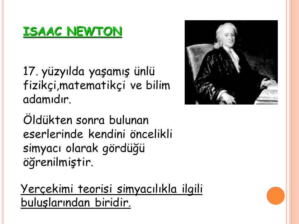 17. yüzyılda yaşamış ünlü fizikçi,matematikçi ve bilim adamıdır. Öldükten sonra bulunan eserlerinde kendini öncelikli simyacı olarak gördüğü öğrenilmi