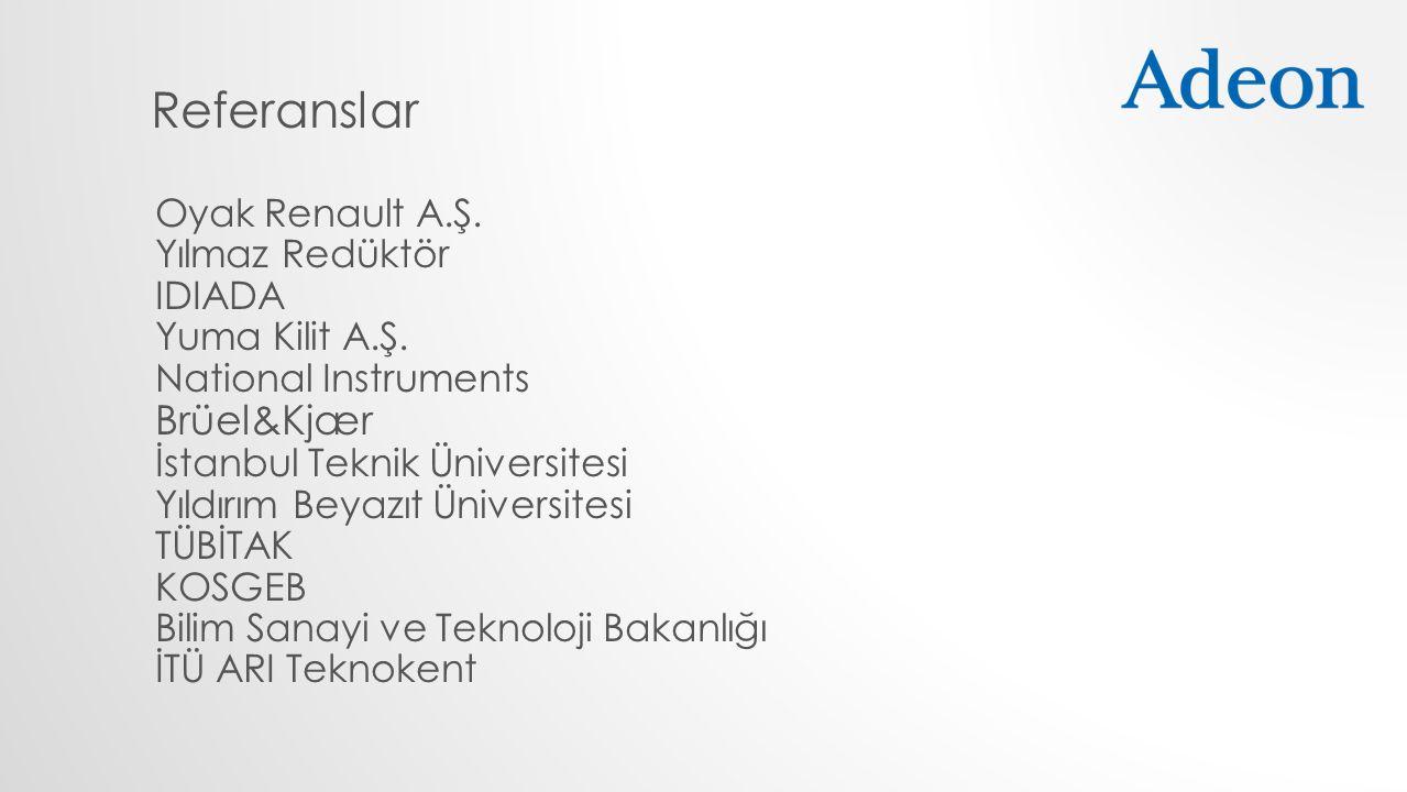 Referanslar Oyak Renault A.Ş. Yılmaz Redüktör IDIADA Yuma Kilit A.Ş. National Instruments Brüel&Kjær İstanbul Teknik Üniversitesi Yıldırım Beyazıt Üni