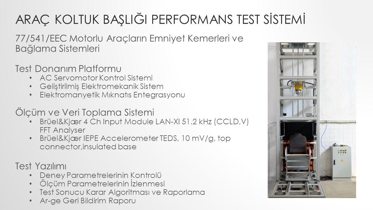 ARAÇ KOLTUK BAŞLIĞI PERFORMANS TEST SİSTEMİ 77/541/EEC Motorlu Araçların Emniyet Kemerleri ve Bağlama Sistemleri Test Donanım Platformu AC Servomotor