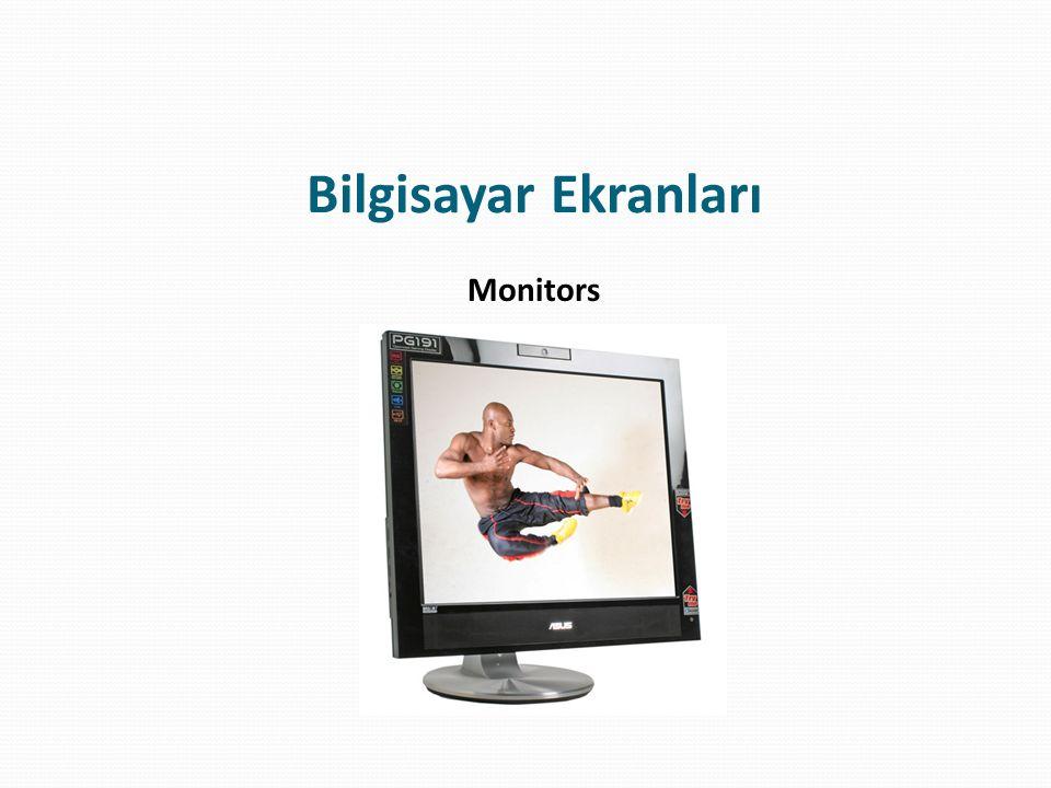 Değerlendirme Bilgisayarlar için yaygın olarak kullanılan üç tip ekran vardır CRT Monitör LCD Projektör Bunun dışında PC'ler TV ve daha farklı görüntü sistemlerine de çeşitli şekillerde bağlanabilirler