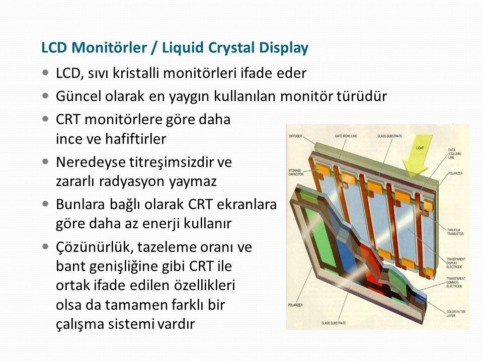 LCD Monitörler / Liquid Crystal Display LCD, sıvı kristalli monitörleri ifade eder Güncel olarak en yaygın kullanılan monitör türüdür CRT monitörlere