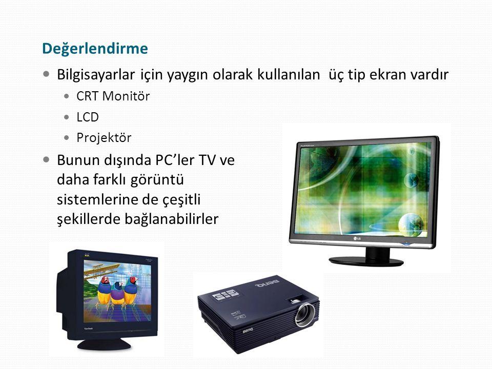 Değerlendirme Bilgisayarlar için yaygın olarak kullanılan üç tip ekran vardır CRT Monitör LCD Projektör Bunun dışında PC'ler TV ve daha farklı görüntü