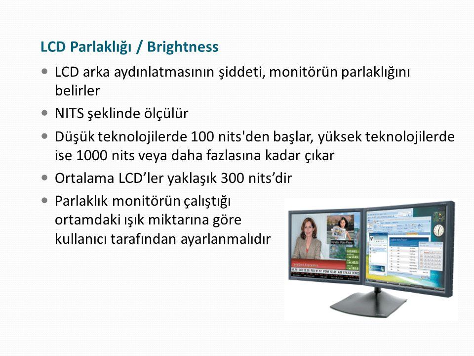 LCD Parlaklığı / Brightness LCD arka aydınlatmasının şiddeti, monitörün parlaklığını belirler NITS şeklinde ölçülür Düşük teknolojilerde 100 nits'den