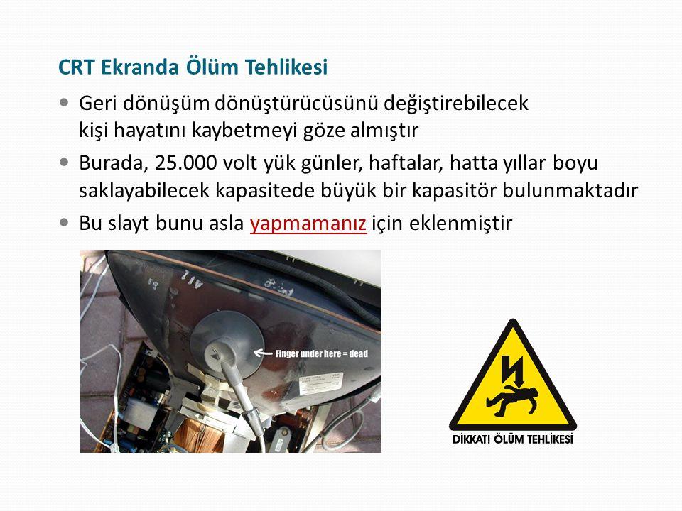 CRT Ekranda Ölüm Tehlikesi Geri dönüşüm dönüştürücüsünü değiştirebilecek kişi hayatını kaybetmeyi göze almıştır Burada, 25.000 volt yük günler, haftal
