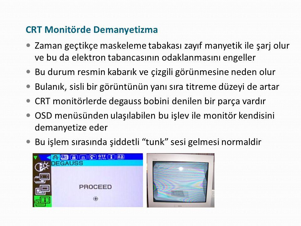 CRT Monitörde Demanyetizma Zaman geçtikçe maskeleme tabakası zayıf manyetik ile şarj olur ve bu da elektron tabancasının odaklanmasını engeller Bu dur