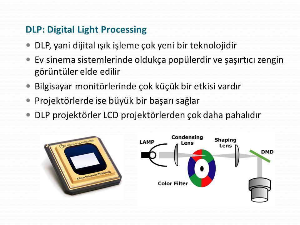 DLP: Digital Light Processing DLP, yani dijital ışık işleme çok yeni bir teknolojidir Ev sinema sistemlerinde oldukça popülerdir ve şaşırtıcı zengin g