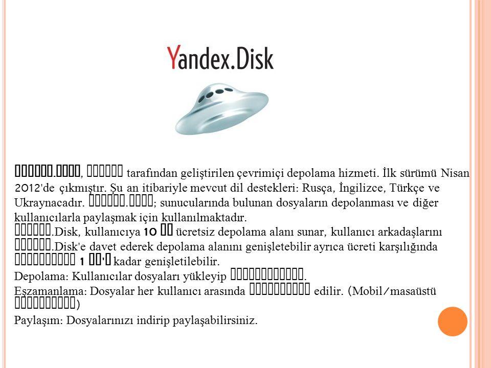 Yandex. Disk, Yandex tarafından geliştirilen çevrimiçi depolama hizmeti. İlk sürümü Nisan 2012' de çıkmıştır. Şu an itibariyle mevcut dil destekleri :