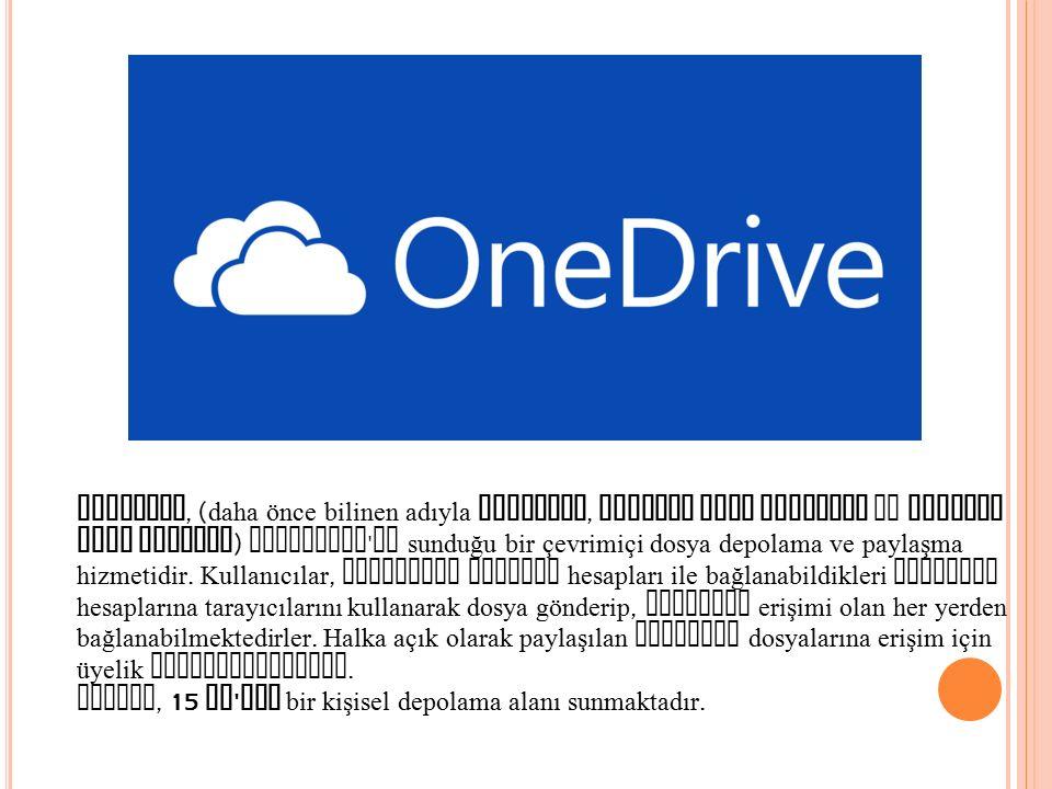 OneDrive, ( daha önce bilinen adıyla SkyDrive, Windows Live SkyDrive ve Windows Live Folders ) Microsoft ' un sunduğu bir çevrimiçi dosya depolama ve