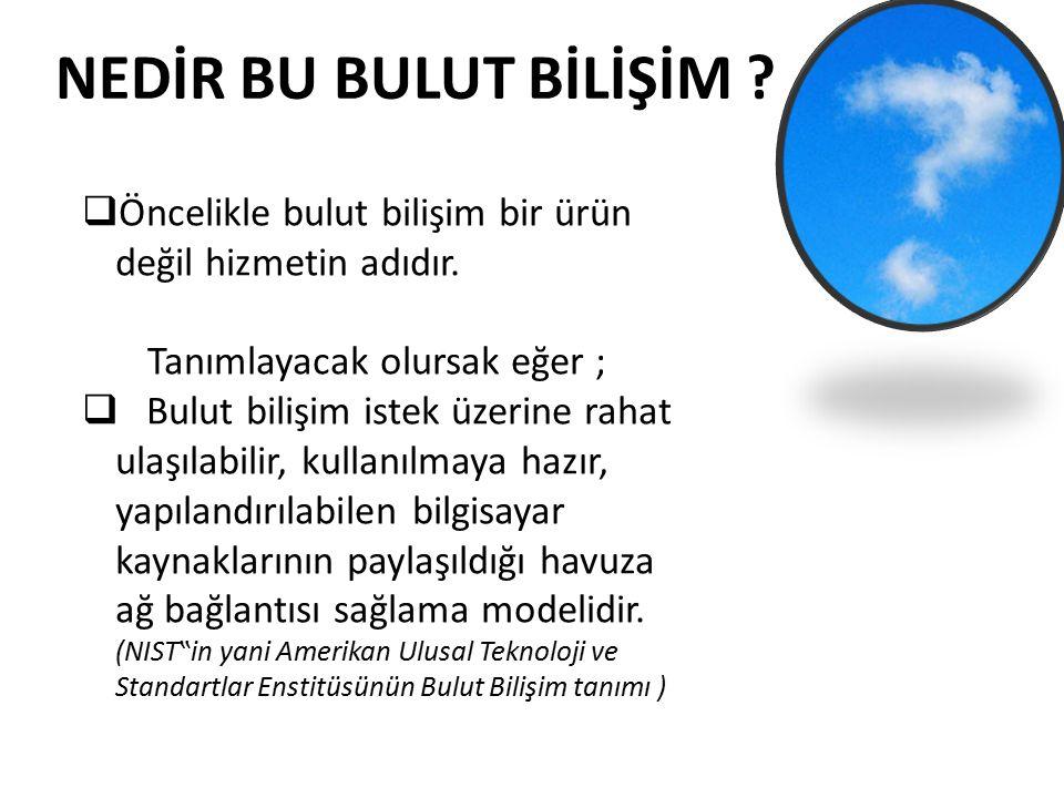 NEDİR BU BULUT BİLİŞİM ?  Öncelikle bulut bilişim bir ürün değil hizmetin adıdır. Tanımlayacak olursak eğer ;  Bulut bilişim istek üzerine rahat ula