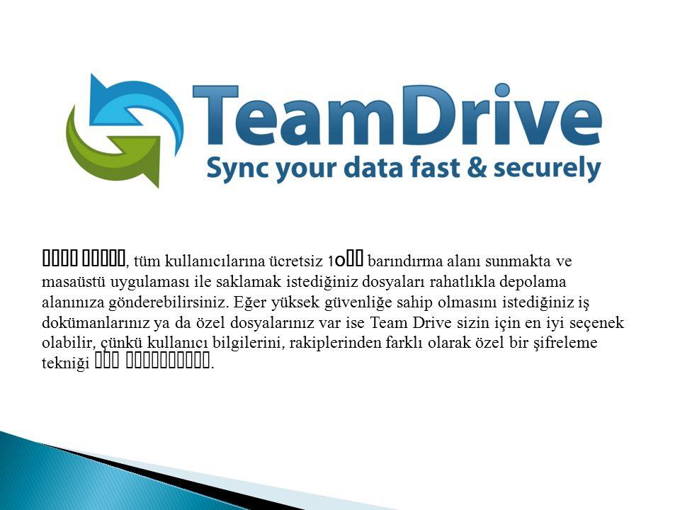 Team Drive, tüm kullanıcılarına ücretsiz 10 GB barındırma alanı sunmakta ve masaüstü uygulaması ile saklamak istediğiniz dosyaları rahatlıkla depolama