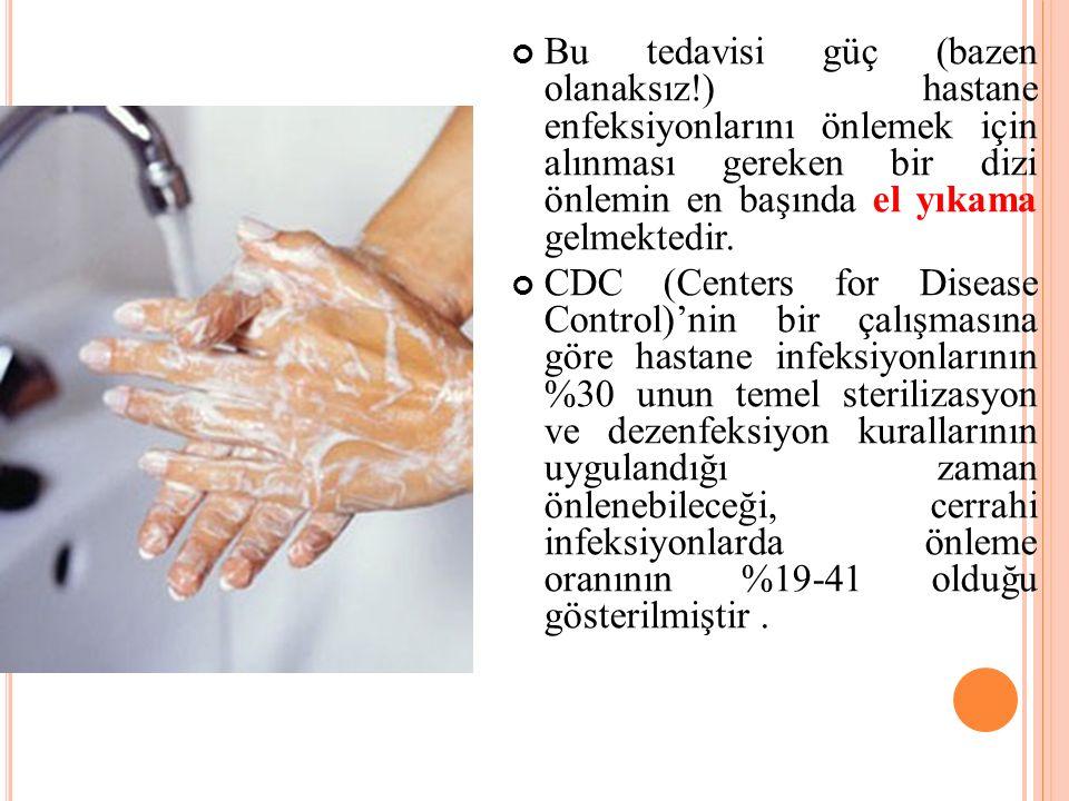 Bu tedavisi güç (bazen olanaksız!) hastane enfeksiyonlarını önlemek için alınması gereken bir dizi önlemin en başında el yıkama gelmektedir. CDC (Cent