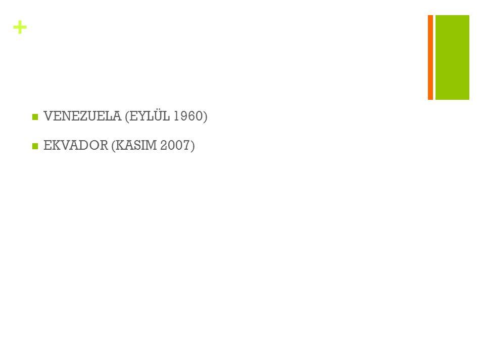 + VENEZUELA (EYLÜL 1960) EKVADOR (KASIM 2007)