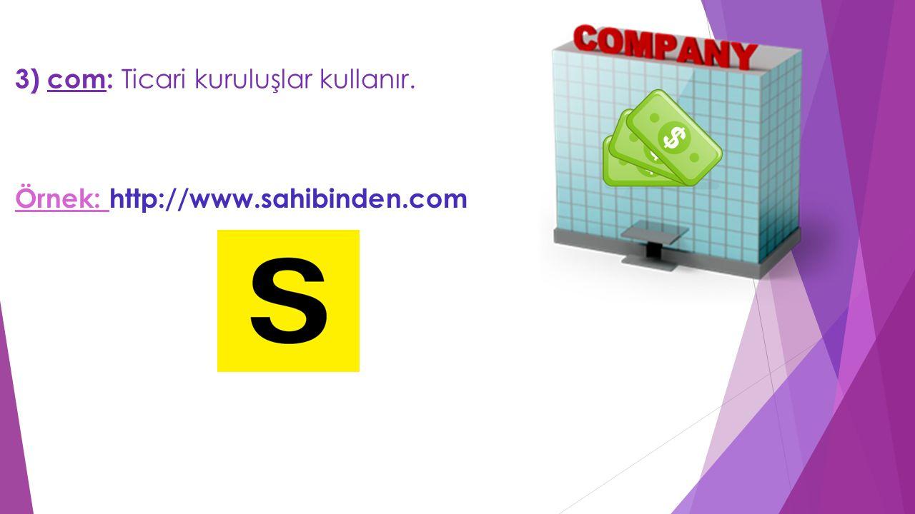 3) com: Ticari kuruluşlar kullanır. Örnek: http://www.sahibinden.com